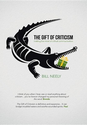 The Gift of Criticism: Making the Most of Critical Communication  -     By: Bill Neely