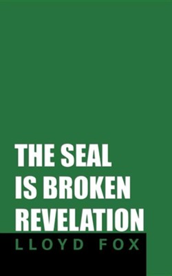 The Seal Is Broken Revelation  -     By: Lloyd Fox