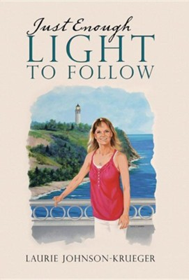 Just Enough Light to Follow  -     By: Laurie Johnson-Krueger