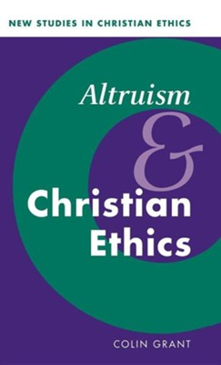 Altruism and Christian Ethics  -     Edited By: Robin Gill, Stephen R.L. Clark     By: Colin Grant