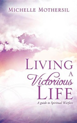 Living a Victorious Life  -     By: Michelle Mothersil