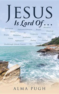 Jesus Is Lord of . . .  -     By: Alma Pugh