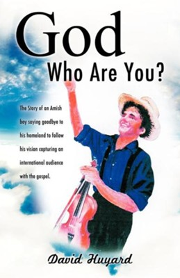 God Who Are You?  -     By: David Huyard