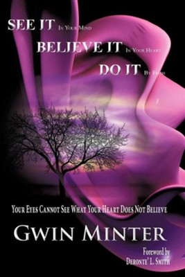 See It in Your Mind, Believe It in Your Heart, Do It by Faith  -     By: Gwin Minter
