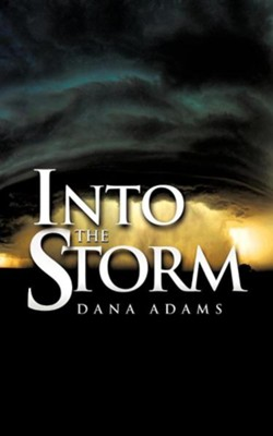 Into the Storm  -     By: Dana Adams