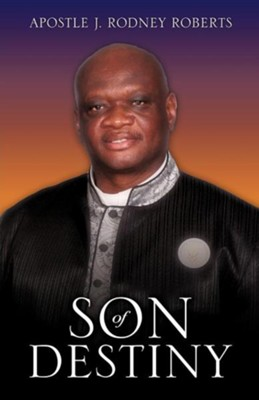 Son of Destiny  -     By: J. Rodney Roberts