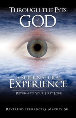 Through the Eyes of God: A Supernatural Experience  -     By: Reverand Terrance G. Mackey Sr.
