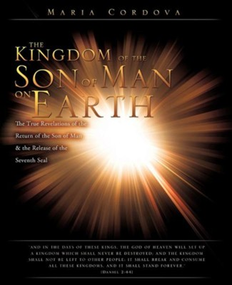 The Kingdom of the Son of Man on Earth  -     By: Maria Cordova