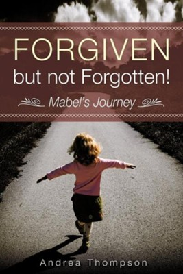 Forgiven But Not Forgotten!  -     By: Andrea Thompson