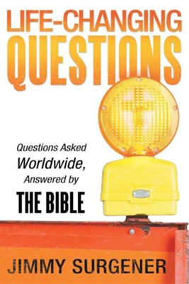 Life-Changing Questions: Questions Asked Worldwide, Answered by the Bible  -     By: Jimmy Surgener