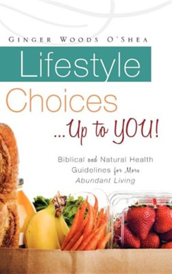 Lifestyle Choices ... Up to You!  -     By: Ginger Woods O'Shea