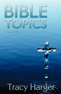 Bible Topics Volume 1  -     By: Tracy Harger