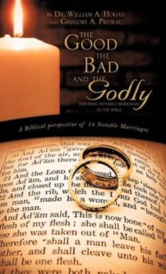 The Good, the Bad and the Godly  -     By: Dr. William A. Hogan, Gregory A. Preseau
