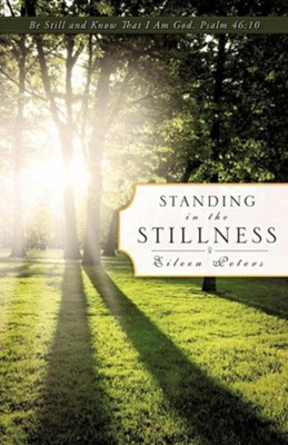 Standing in the Stillness  -     By: Eileen Peters