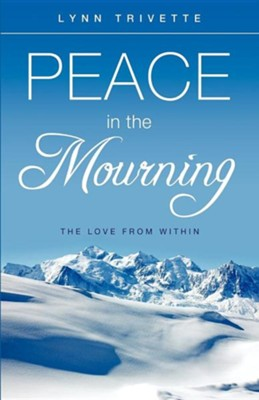 Peace in the Mourning  -     By: Lynn Trivette