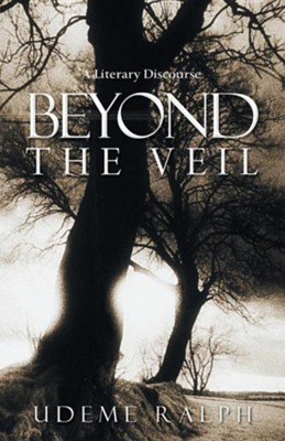 Beyond the Veil: A Literary Discourse  -     By: Udeme Ralph
