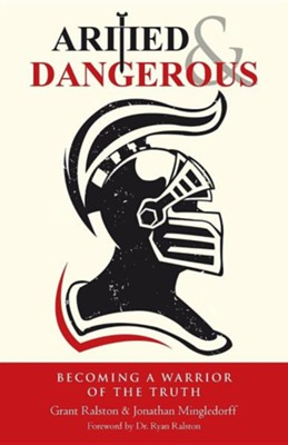 Armed & Dangerous: Becoming a Warrior of the Truth  -     By: Grant Ralston, Jonathan Mingledorff