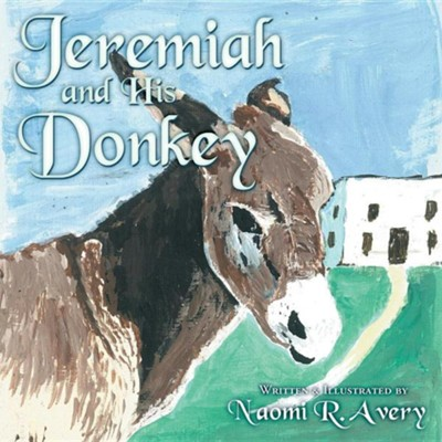 Jeremiah and His Donkey  -     By: Naomi R. Avery