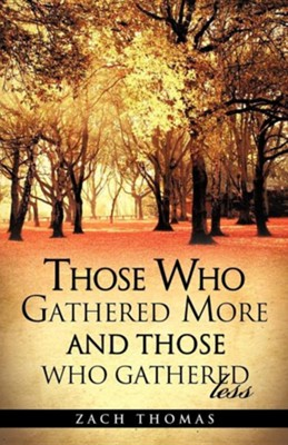 Those Who Gathered More and Those Who Gathered Less  -     By: Zach Thomas