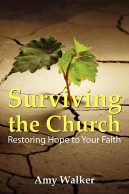 Surviving the Church: Restoring Hope to Your Faith  -     By: Amy Walker