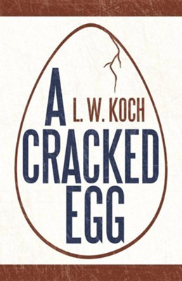 A Cracked Egg  -     By: L.W. Koch
