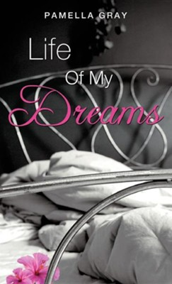 Life of My Dreams  -     By: Pamella Gray