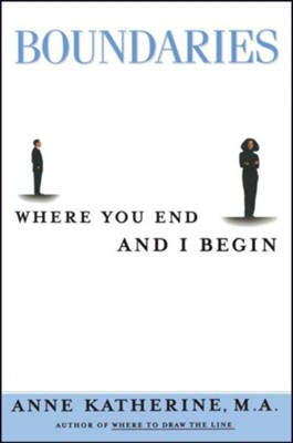 Boundaries: Where You End and I Begin  -     By: Anne Katherine
