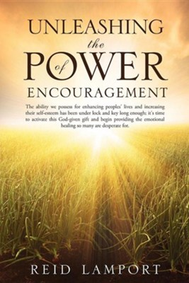 Unleashing the Power of Encouragement  -     By: Reid Lamport