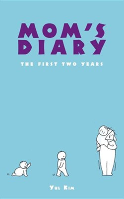 Mom's Diary: The First Two Years  -     By: Yul Kim