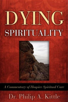 Dying Spirituality  -     By: Dr. Philip A. Kittle