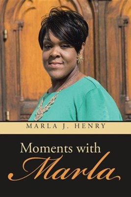 Moments with Marla  -     By: Marla J. Henry