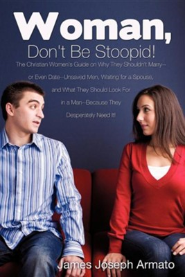 Woman, Don't Be Stoopid!  -     By: James Joseph Armato