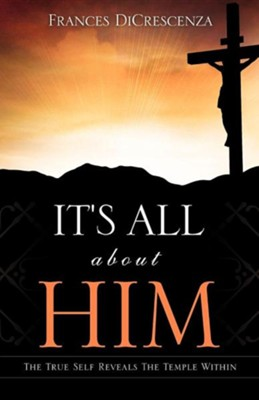 It's All about Him  -     By: Frances Dicrescenza