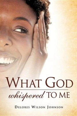 What God Whispered to Me  -     By: Delores Wilson-Johnson