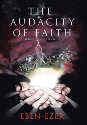 The Audacity of Faith: What Happened...?  -     By: Eben-Ezer