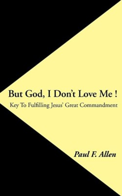 But God, I Don't Love Me !: Key to Fulfilling Jesus' Great Commandment  -     By: Paul F. Allen