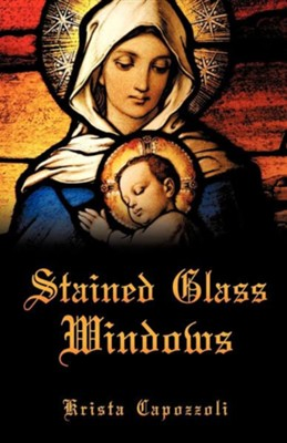 Stained Glass Windows  -     By: Krista Capozzoli