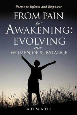 From Pain to Awakening: Evolving Into Women of Substance  -     By: Ahmadi