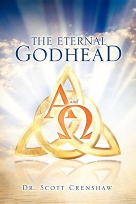 The Eternal Godhead  -     By: Dr. Scott Crenshaw