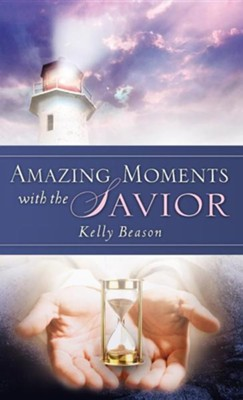 Amazing Moments with the Savior  -     By: Kelly Beason