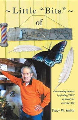 Little Bits of Buford: Overcoming Sadness by Finding Bits of Beauty in Everyday Life  -     By: Tracy W. Smith