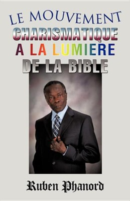 Le Mouvement Charismatique a la Lumiere de La Bible  -     By: Ruben Phanord
