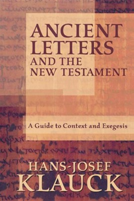 Ancient Letters and the New Testament: A Guide to Context and Exegesis  -     By: Hans-Josef Klauck