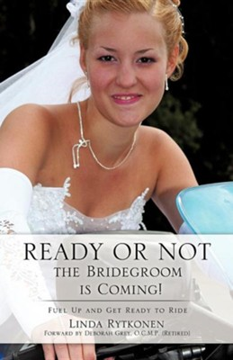 Ready or Not, the Bridegroom Is Coming!  -     By: Linda Rytkonen