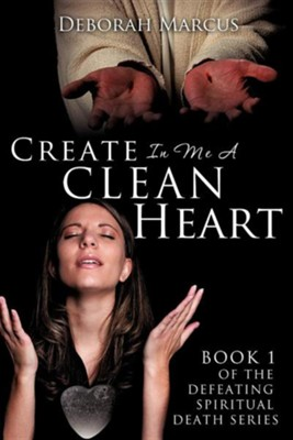 Create in Me a Clean Heart  -     By: Deborah Marcus