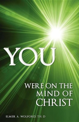 You Were on the Mind of Christ  -     By: Elmer A. Wolford