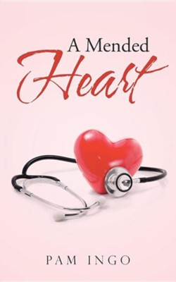 A Mended Heart  -     By: Pam Ingo