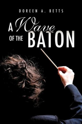 A Wave of the Baton  -     By: Doreen A. Betts