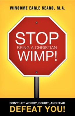 Stop Being a Christian Wimp!  -     By: Winsome Earle Sears M.A.