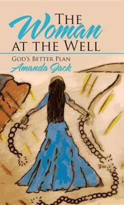 The Woman at the Well: God's Better Plan  -     By: Amanda Jack